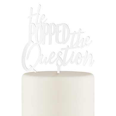He Popped The Question Acrylic Cake Topper - White